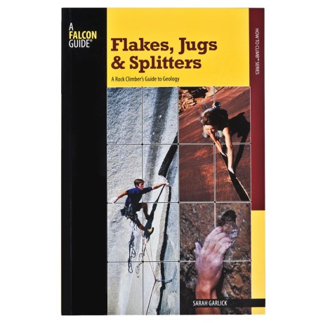 Falcon Guides Flakes, Jugs and Splitters: A Rock Climber's Guide to Geology Handbook